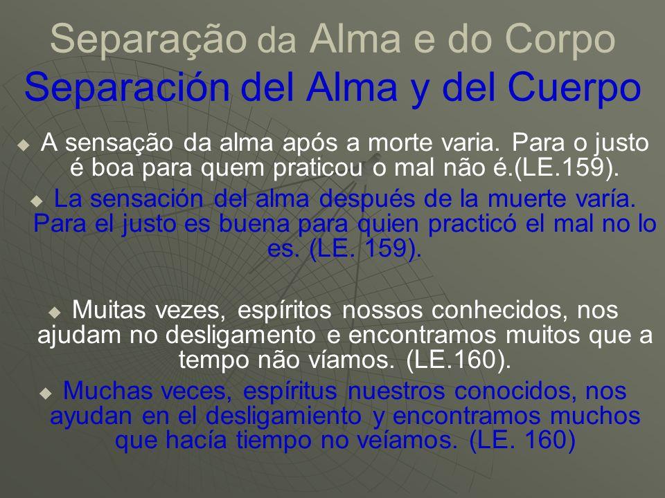 Separação da Alma e do Corpo Separación del Alma y del Cuerpo A sensação da alma após a morte varia. Para o justo é boa para quem praticou o mal não é
