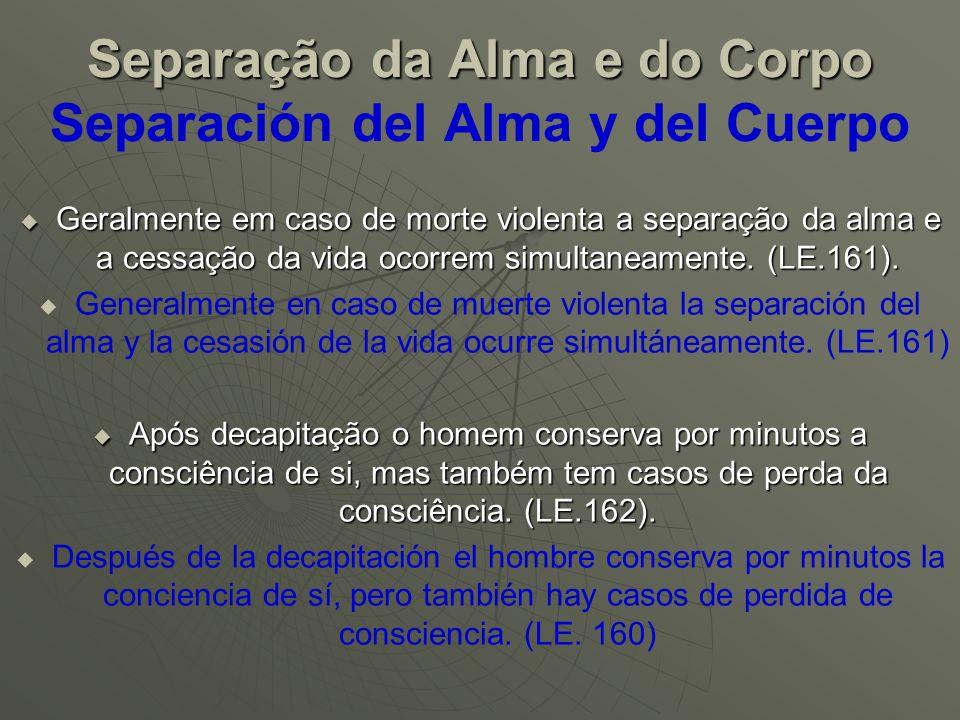 Separação da Alma e do Corpo Separación del Alma y del Cuerpo A perturbação que o espírito sofre ao encarnar é muito maior e mais longa do que ao desencarnar.