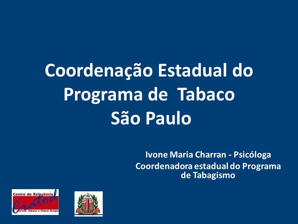Coordenação Estadual do Programa de Tabaco São Paulo Ivone Maria Charran - Psicóloga Coordenadora estadual do Programa de Tabagismo