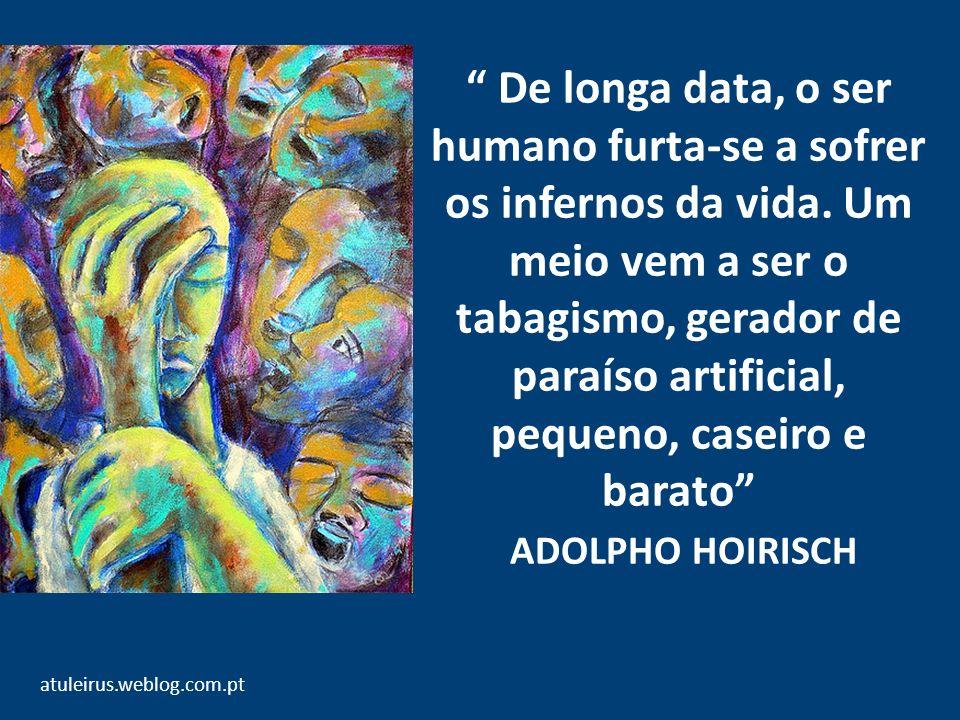 De longa data, o ser humano furta-se a sofrer os infernos da vida. Um meio vem a ser o tabagismo, gerador de paraíso artificial, pequeno, caseiro e ba