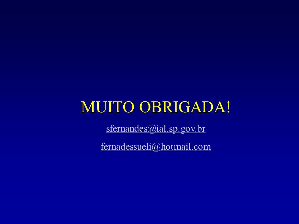MUITO OBRIGADA! sfernandes@ial.sp.gov.br fernadessueli@hotmail.com