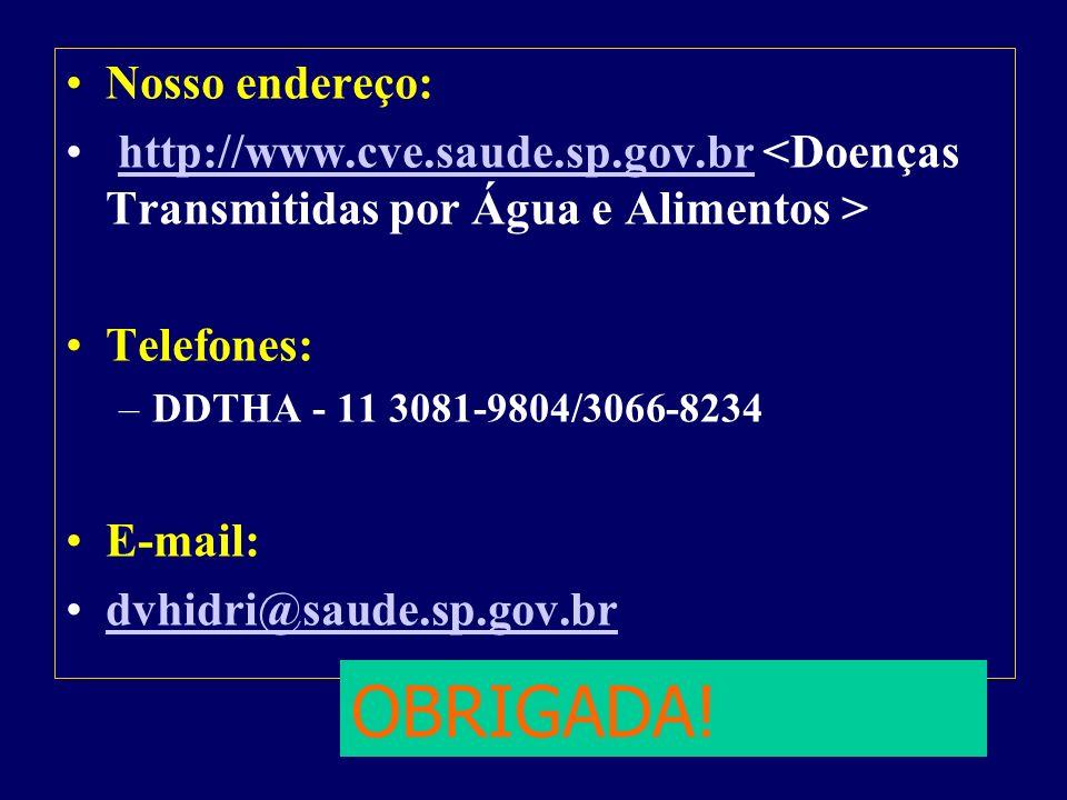 Nosso endereço: http://www.cve.saude.sp.gov.br Telefones: –DDTHA - 11 3081-9804/3066-8234 E-mail: dvhidri@saude.sp.gov.br OBRIGADA!