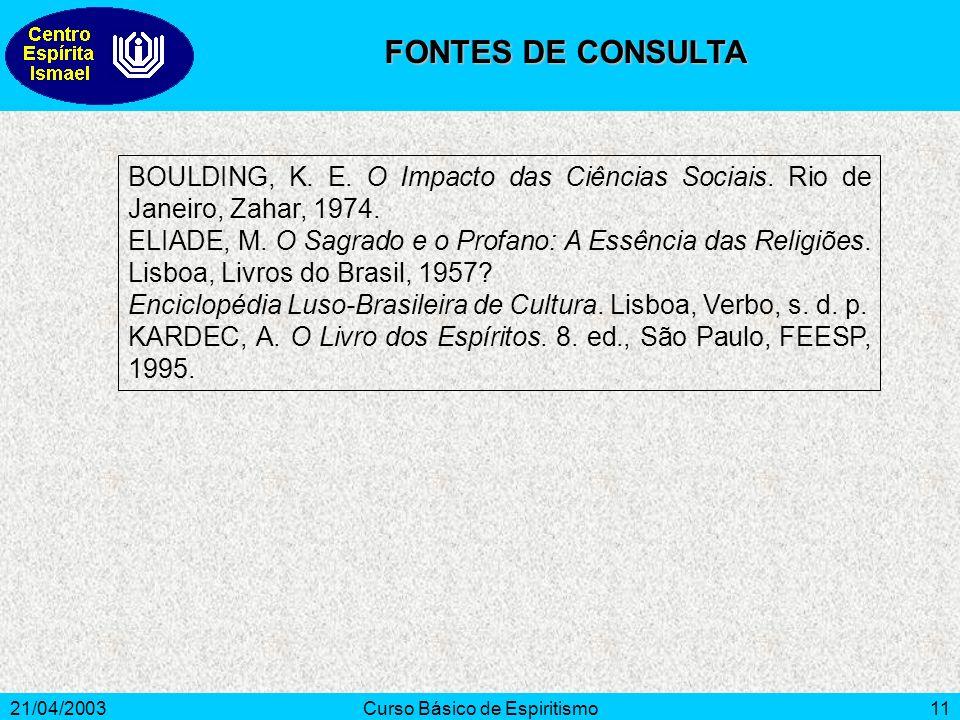 21/04/2003Curso Básico de Espiritismo11 BOULDING, K. E. O Impacto das Ciências Sociais. Rio de Janeiro, Zahar, 1974. ELIADE, M. O Sagrado e o Profano: