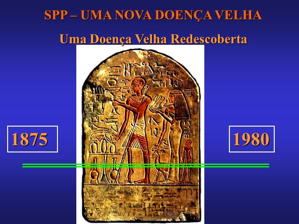 18751980 SPP – UMA NOVA DOENÇA VELHA Uma Doença Velha Redescoberta