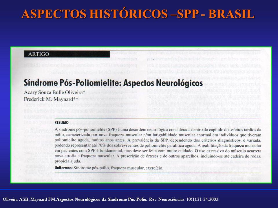 ASPECTOS HISTÓRICOS –SPP - BRASIL Oliveira ASB; Maynard FM.Aspectos Neurológicos da Síndrome Pós-Polio. Rev. Neurociências 10(1):31-34,2002.