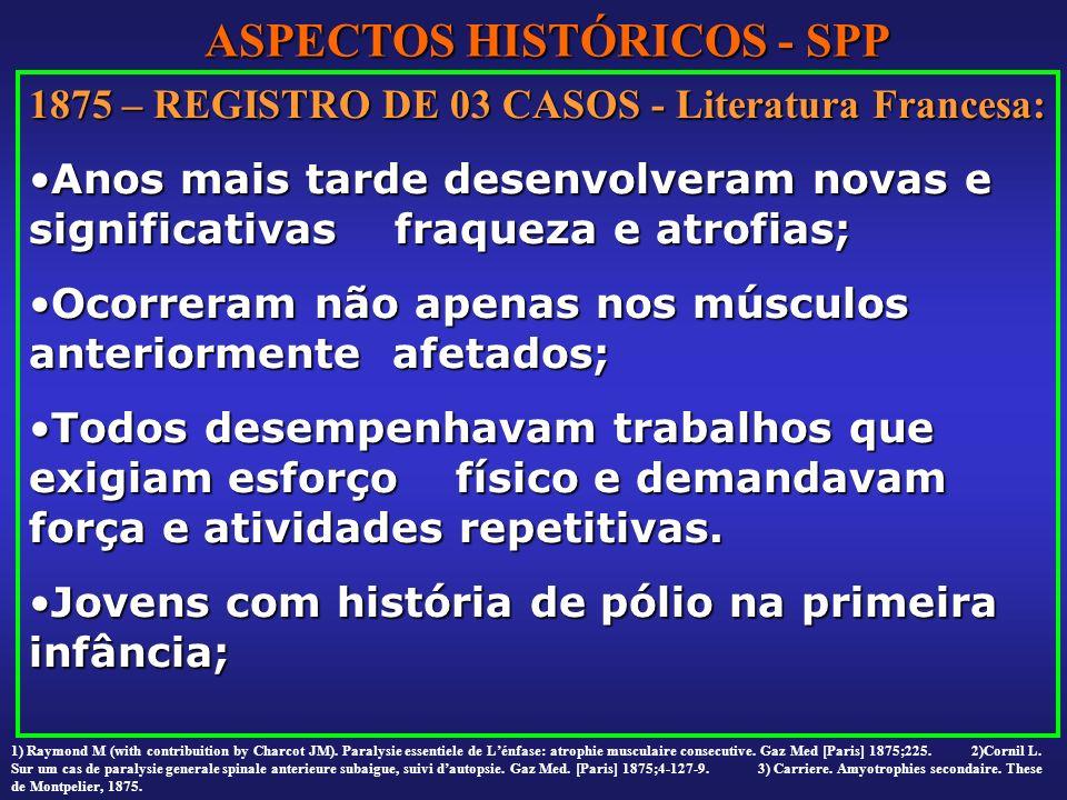 ASPECTOS HISTÓRICOS - SPP 1875 – REGISTRO DE 03 CASOS - Literatura Francesa: Anos mais tarde desenvolveram novas e significativas fraqueza e atrofias;