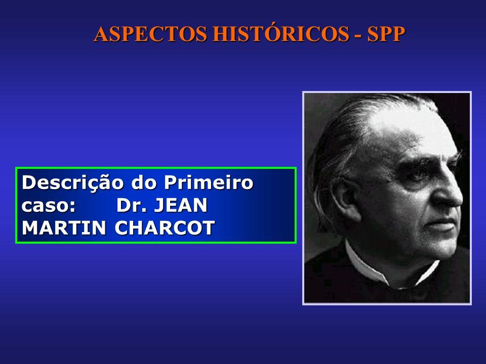 Descrição do Primeiro caso: Dr. JEAN MARTIN CHARCOT ASPECTOS HISTÓRICOS - SPP