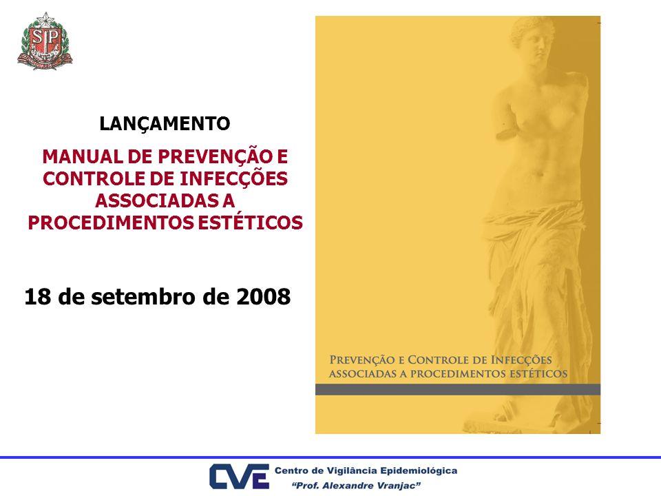 LANÇAMENTO MANUAL DE PREVENÇÃO E CONTROLE DE INFECÇÕES ASSOCIADAS A PROCEDIMENTOS ESTÉTICOS 18 de setembro de 2008