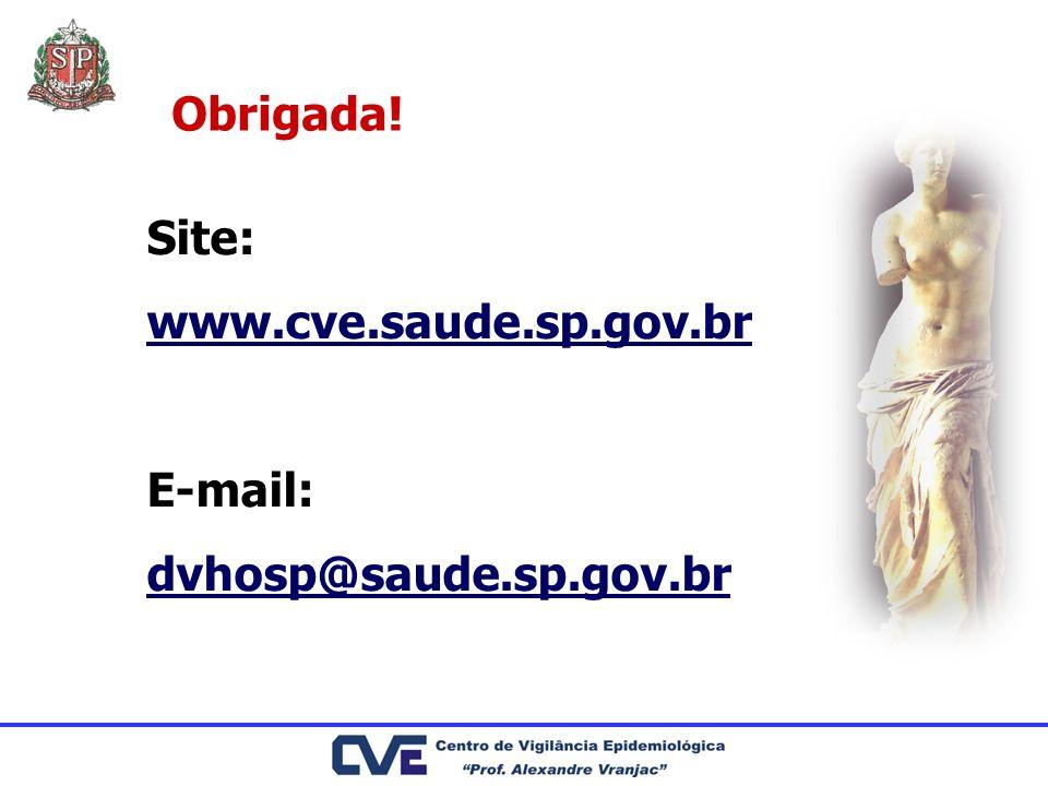 Site: www.cve.saude.sp.gov.br E-mail: dvhosp@saude.sp.gov.br Obrigada!