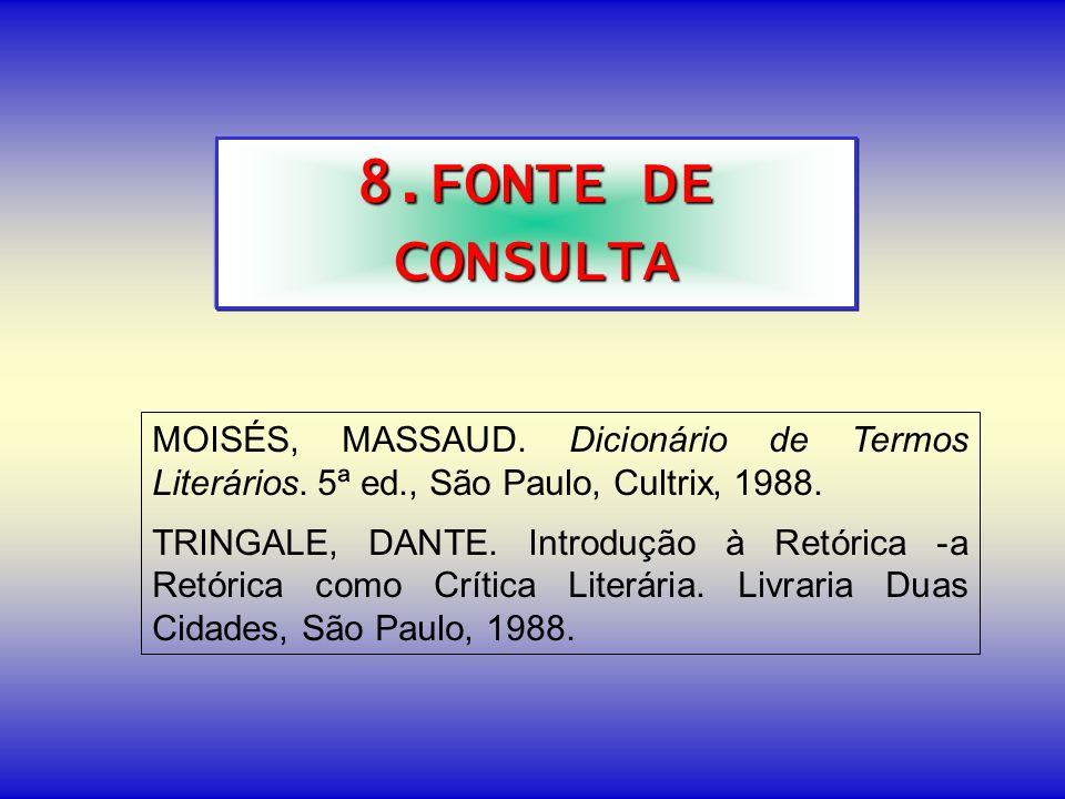 8.FONTE DE CONSULTA MOISÉS, MASSAUD. Dicionário de Termos Literários. 5ª ed., São Paulo, Cultrix, 1988. TRINGALE, DANTE. Introdução à Retórica -a Retó