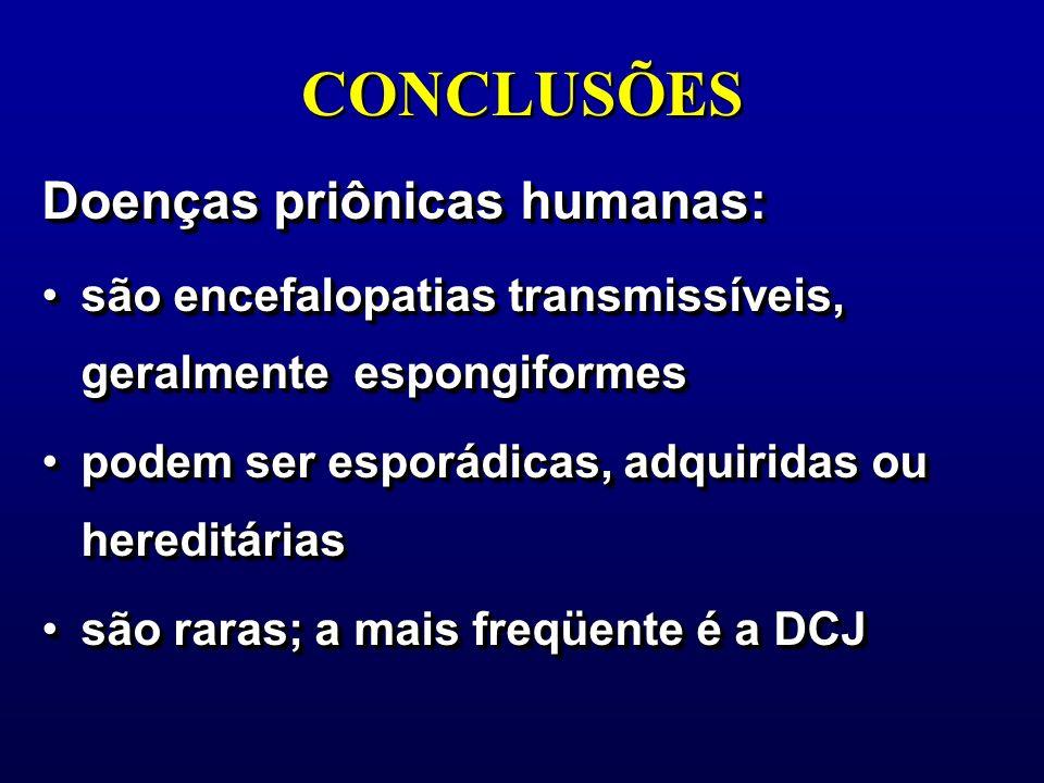 CONCLUSÕES Doenças priônicas humanas: são encefalopatias transmissíveis, geralmente espongiformessão encefalopatias transmissíveis, geralmente espongi