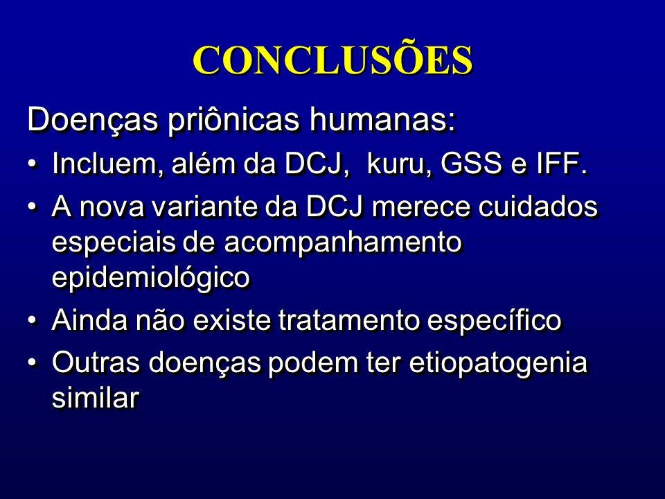 CONCLUSÕES Doenças priônicas humanas: Incluem, além da DCJ, kuru, GSS e IFF.Incluem, além da DCJ, kuru, GSS e IFF. A nova variante da DCJ merece cuida