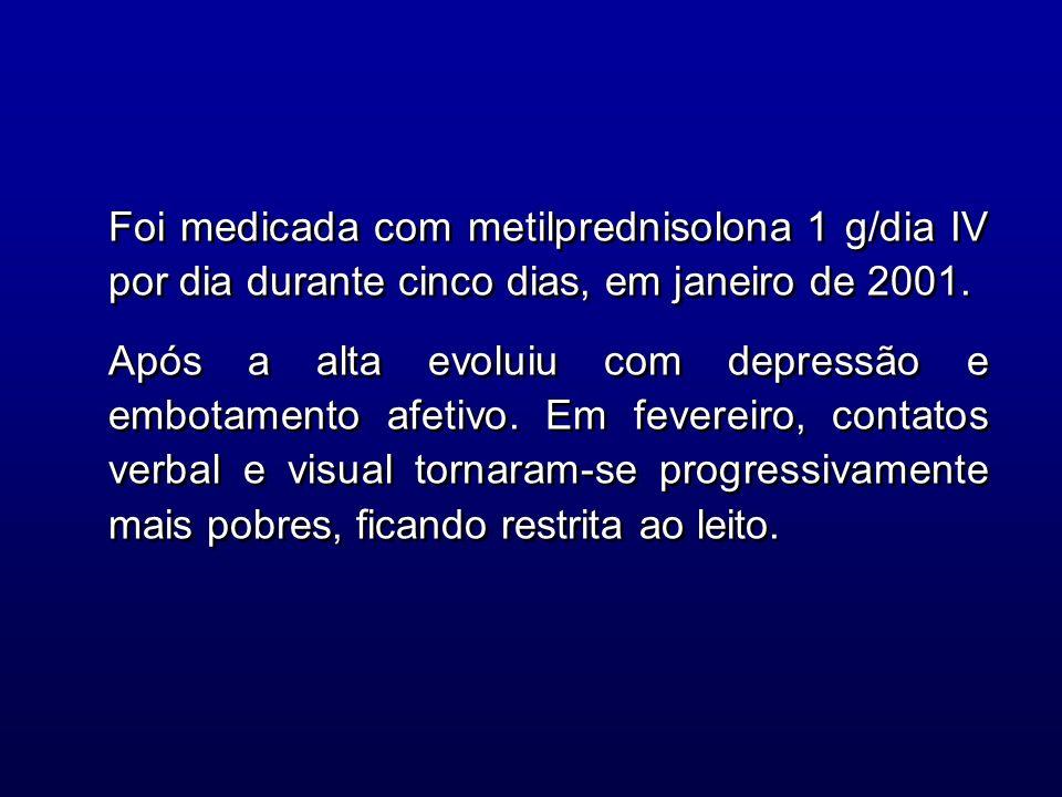 Foi medicada com metilprednisolona 1 g/dia IV por dia durante cinco dias, em janeiro de 2001. Após a alta evoluiu com depressão e embotamento afetivo.