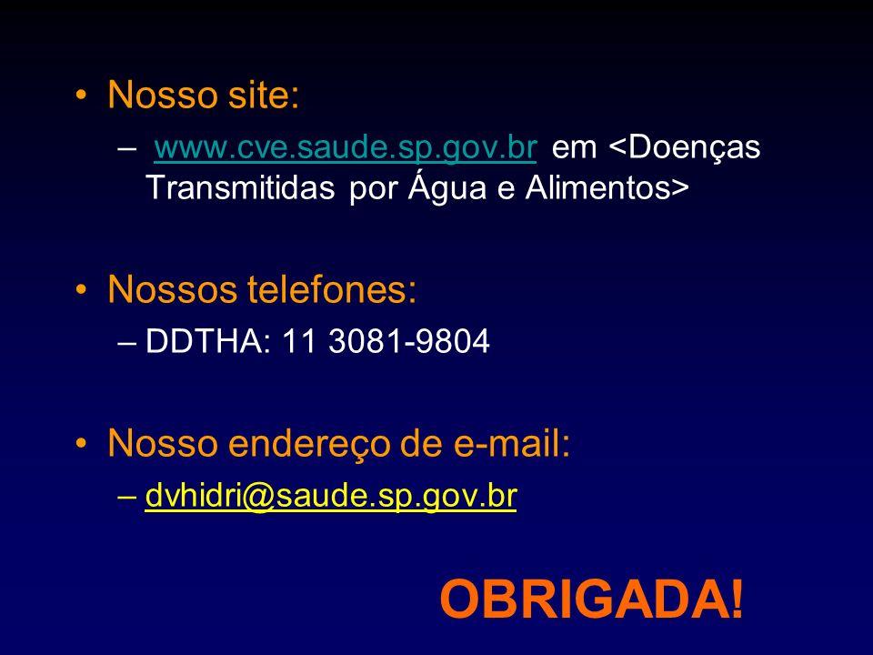 Nosso site: – www.cve.saude.sp.gov.br em www.cve.saude.sp.gov.br Nossos telefones: –DDTHA: 11 3081-9804 Nosso endereço de e-mail: –dvhidri@saude.sp.go