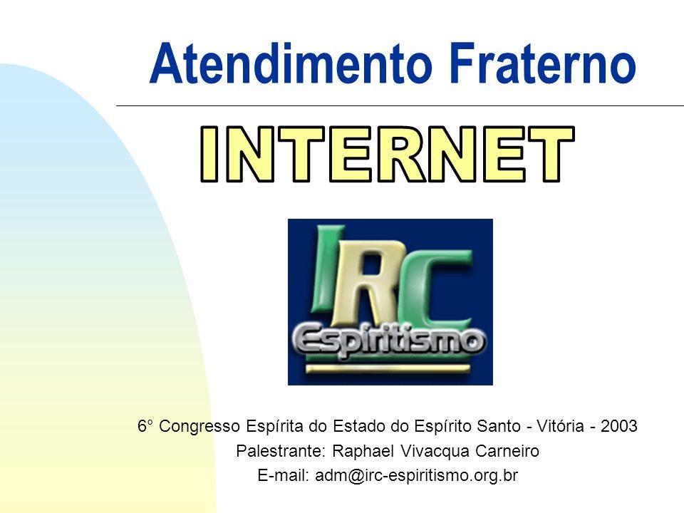 Atendimento Fraterno 6° Congresso Espírita do Estado do Espírito Santo - Vitória - 2003 Palestrante: Raphael Vivacqua Carneiro E-mail: adm@irc-espirit