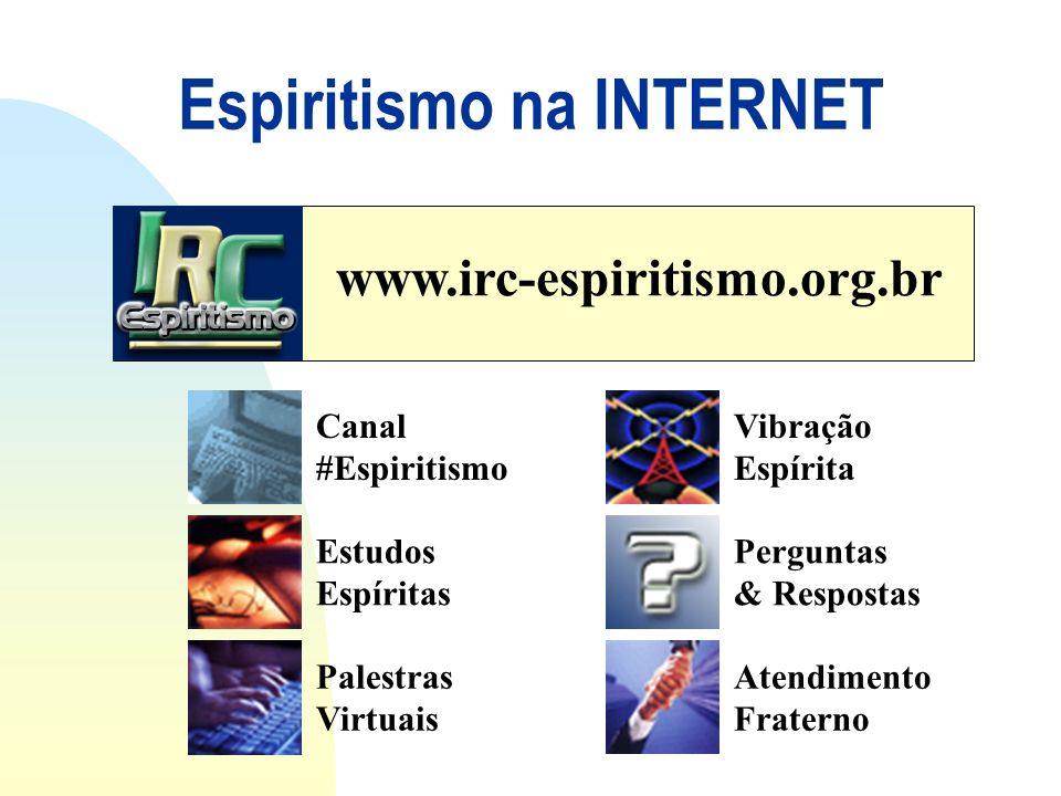 .Espiritismo na INTERNET. www.irc-espiritismo.org.br Canal #Espiritismo Estudos Espíritas Palestras Virtuais Vibração Espírita Perguntas & Respostas A