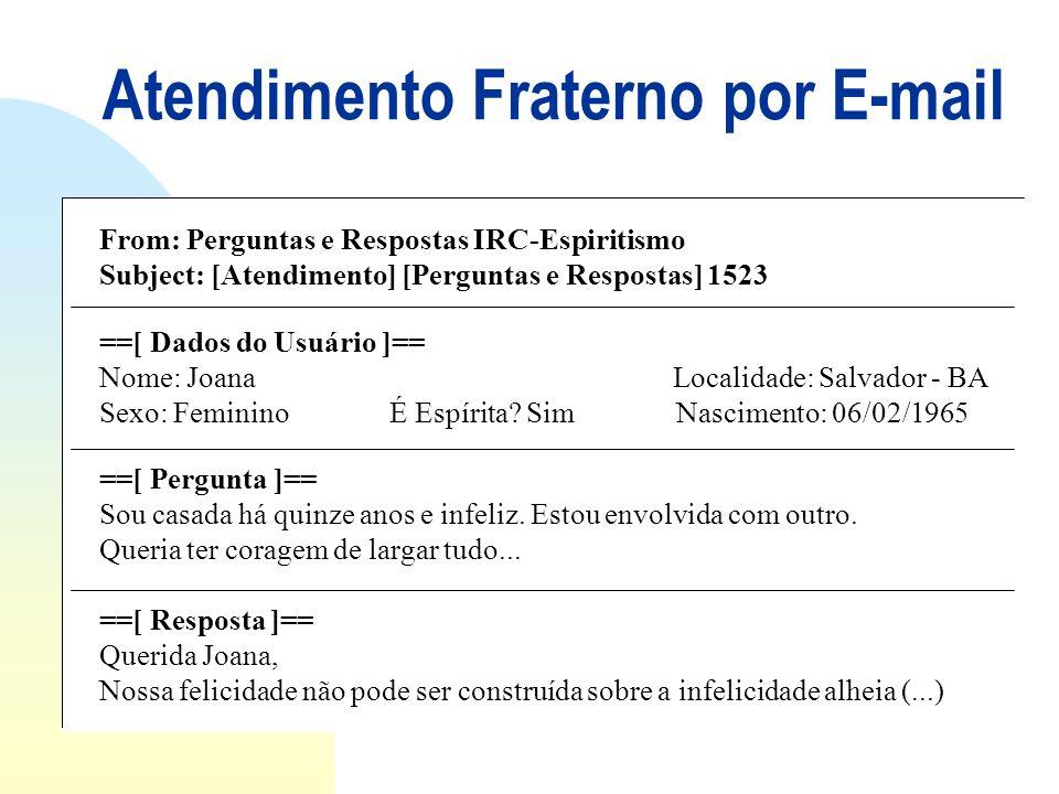 Atendimento Fraterno por E-mail From: Perguntas e Respostas IRC-Espiritismo Subject: [Atendimento] [Perguntas e Respostas] 1523 ==[ Dados do Usuário ]