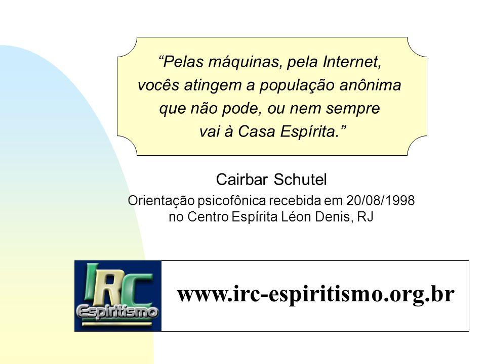 Cairbar Schutel Orientação psicofônica recebida em 20/08/1998 no Centro Espírita Léon Denis, RJ Pelas máquinas, pela Internet, vocês atingem a populaç