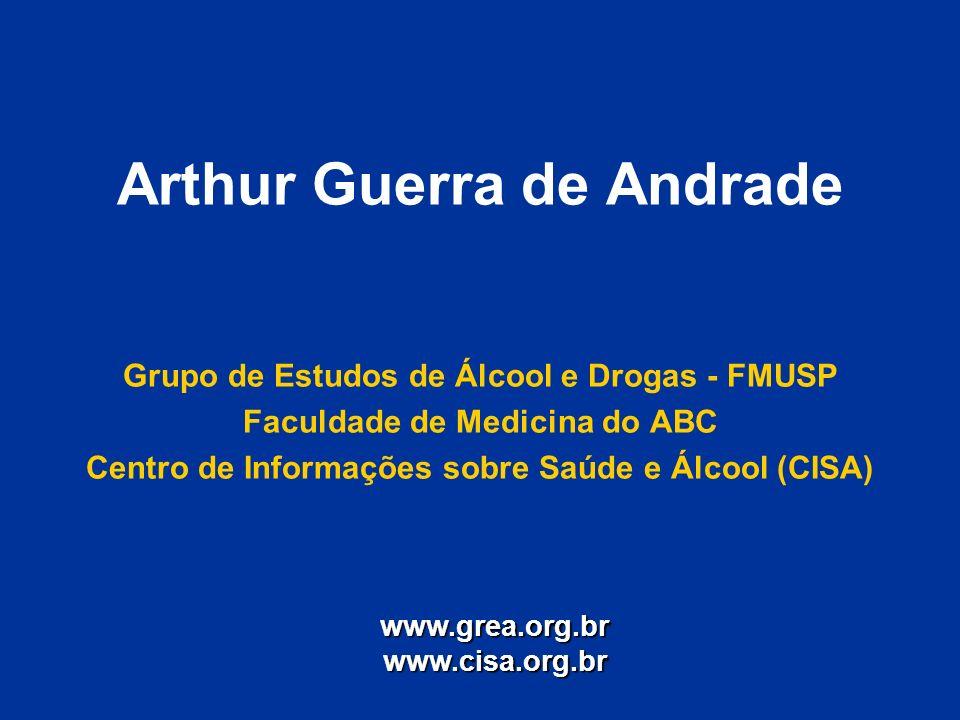Arthur Guerra de Andrade Grupo de Estudos de Álcool e Drogas - FMUSP Faculdade de Medicina do ABC Centro de Informações sobre Saúde e Álcool (CISA) ww
