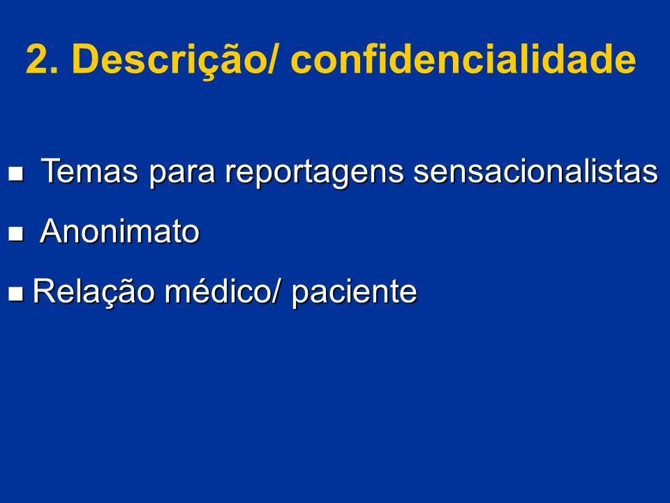 2. Descrição/ confidencialidade Temas para reportagens sensacionalistas Temas para reportagens sensacionalistas Anonimato Anonimato Relação médico/ pa