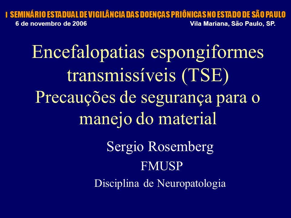 Encefalopatias espongiformes transmissíveis (TSE) Precauções de segurança para o manejo do material Sergio Rosemberg FMUSP Disciplina de Neuropatologi
