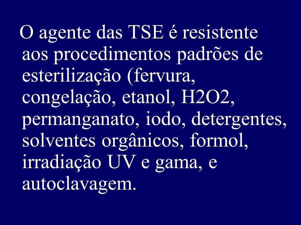 O agente das TSE é resistente aos procedimentos padrões de esterilização (fervura, congelação, etanol, H2O2, permanganato, iodo, detergentes, solvente