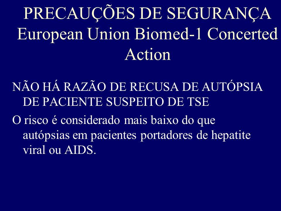 PRECAUÇÕES DE SEGURANÇA European Union Biomed-1 Concerted Action NÃO HÁ RAZÃO DE RECUSA DE AUTÓPSIA DE PACIENTE SUSPEITO DE TSE O risco é considerado