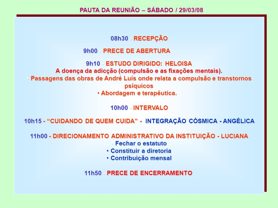 08h30 - RECEPÇÃO 9h00 - PRECE DE ABERTURA 9h10 - ESTUDO DIRIGIDO: HELOISA A doença da adicção (compulsão e as fixações mentais).