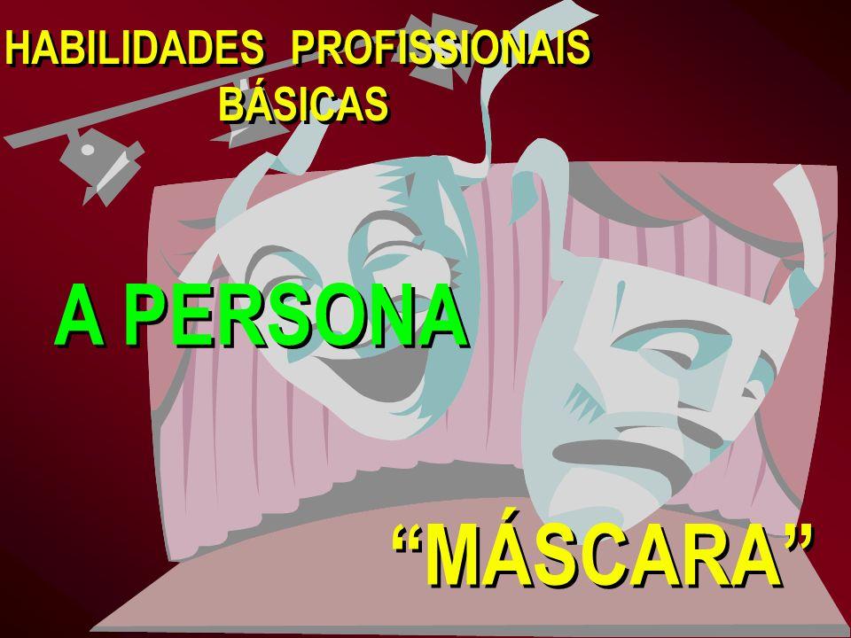 A PERSONA MÁSCARA HABILIDADES PROFISSIONAIS BÁSICAS HABILIDADES PROFISSIONAIS BÁSICAS