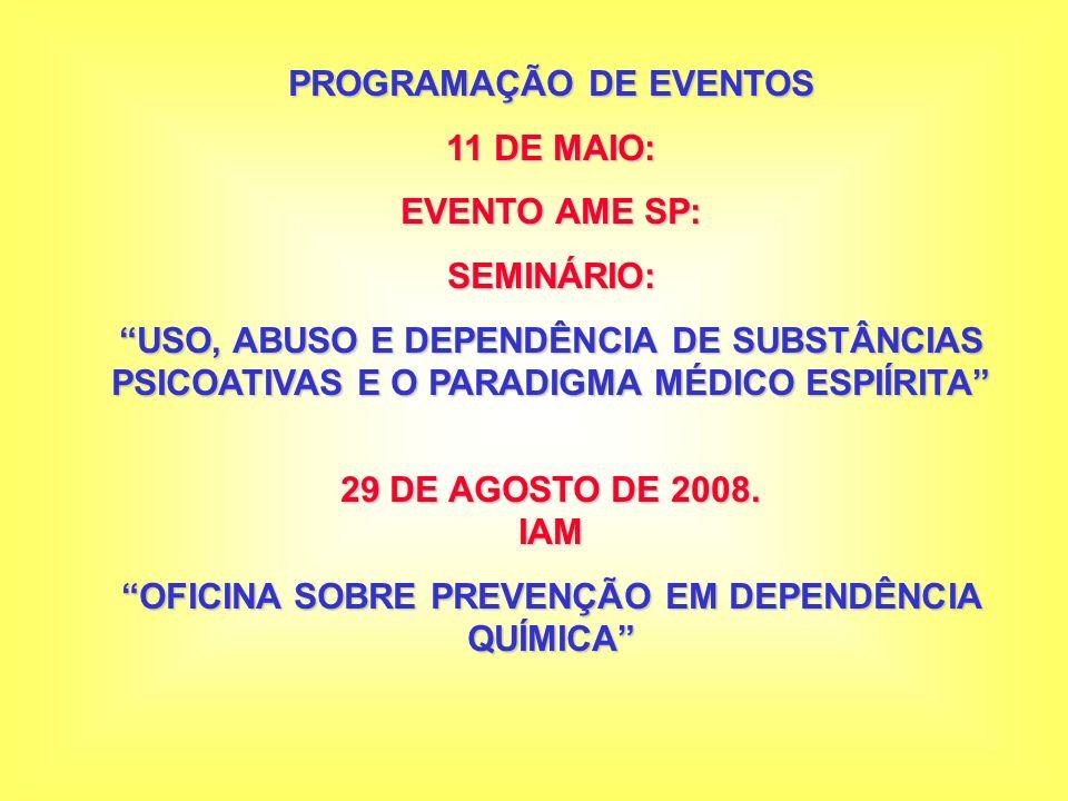 PROGRAMAÇÃO DE EVENTOS 11 DE MAIO: EVENTO AME SP: SEMINÁRIO: USO, ABUSO E DEPENDÊNCIA DE SUBSTÂNCIAS PSICOATIVAS E O PARADIGMA MÉDICO ESPIÍRITA 29 DE AGOSTO DE 2008.