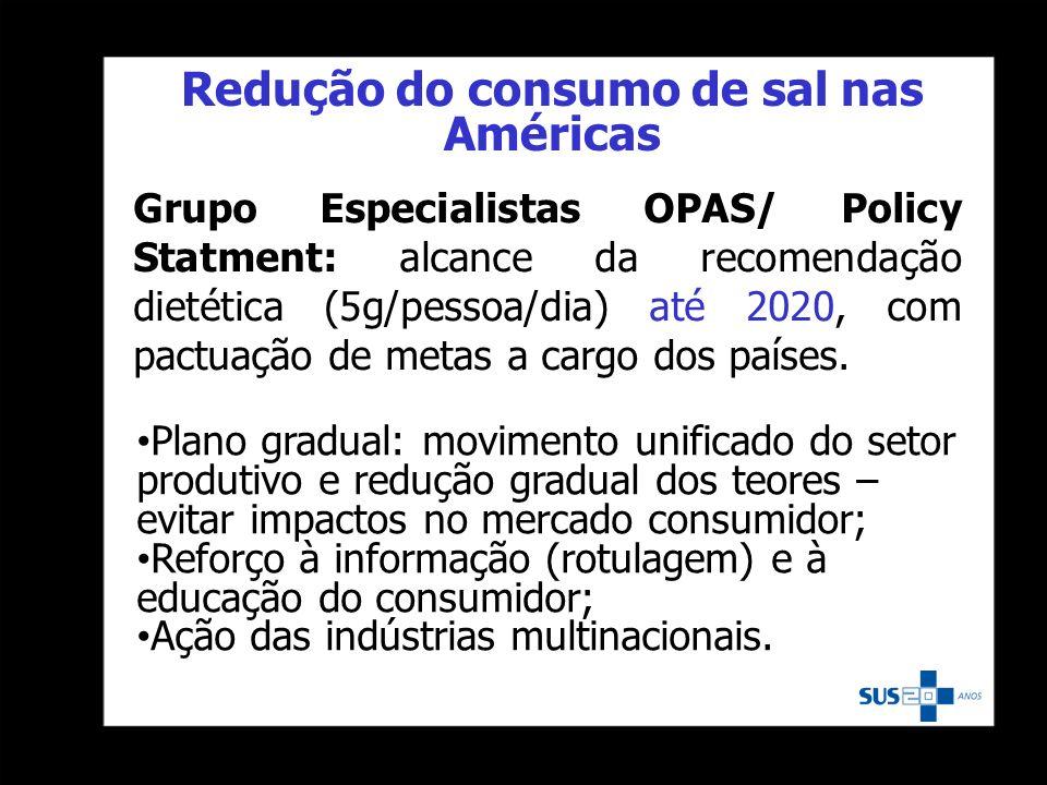 Grupo Especialistas OPAS/ Policy Statment: alcance da recomendação dietética (5g/pessoa/dia) até 2020, com pactuação de metas a cargo dos países. Plan
