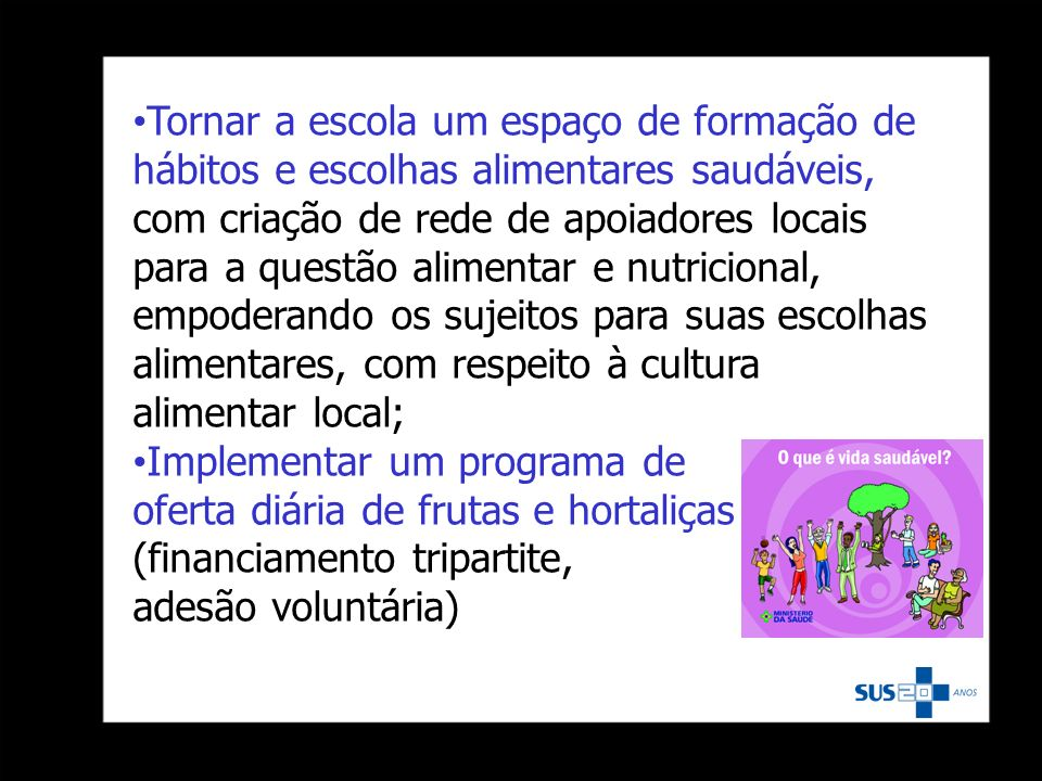 Tornar a escola um espaço de formação de hábitos e escolhas alimentares saudáveis, com criação de rede de apoiadores locais para a questão alimentar e