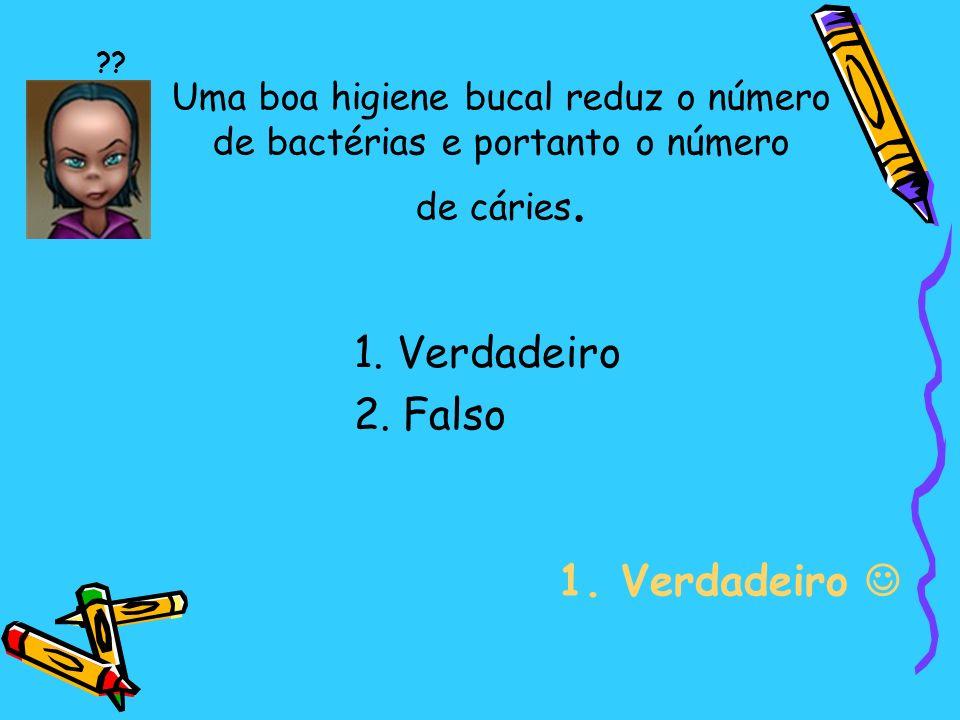 Uma boa higiene bucal reduz o número de bactérias e portanto o número de cáries.