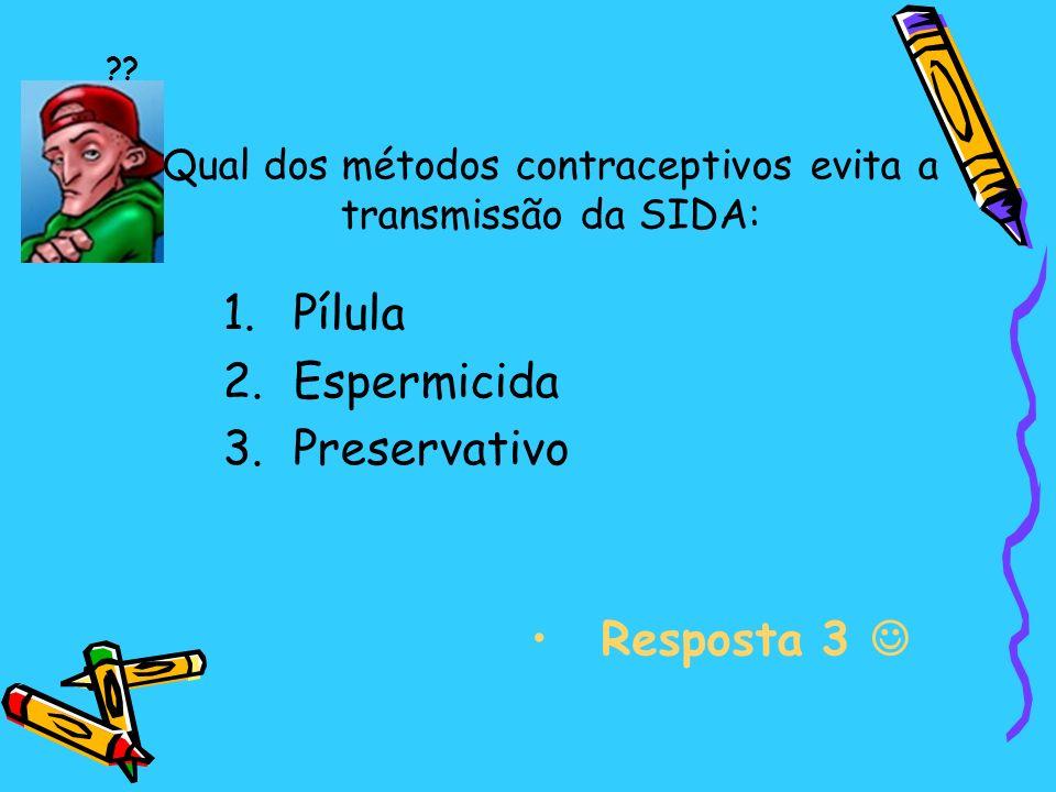 Qual dos métodos contraceptivos evita a transmissão da SIDA: 1.Pílula 2.Espermicida 3.Preservativo Resposta 3 ??