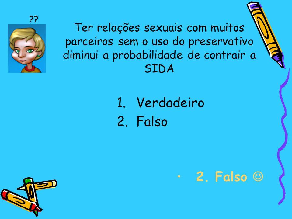 Ter relações sexuais com muitos parceiros sem o uso do preservativo diminui a probabilidade de contrair a SIDA 2.