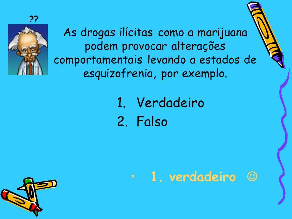 As drogas ilícitas como a marijuana podem provocar alterações comportamentais levando a estados de esquizofrenia, por exemplo.