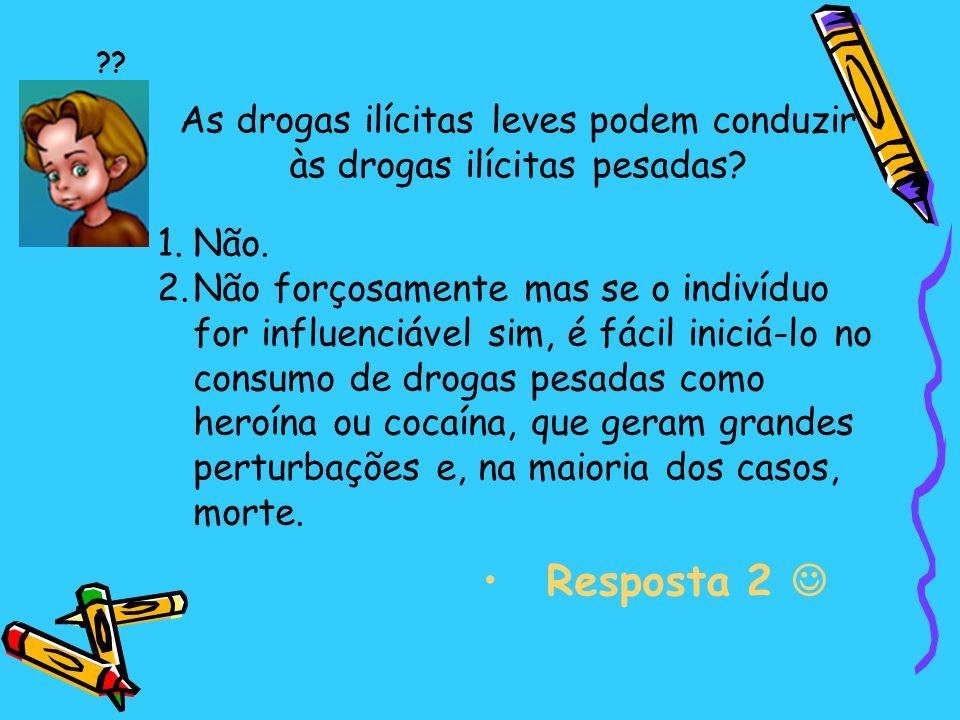 As drogas ilícitas leves podem conduzir às drogas ilícitas pesadas.