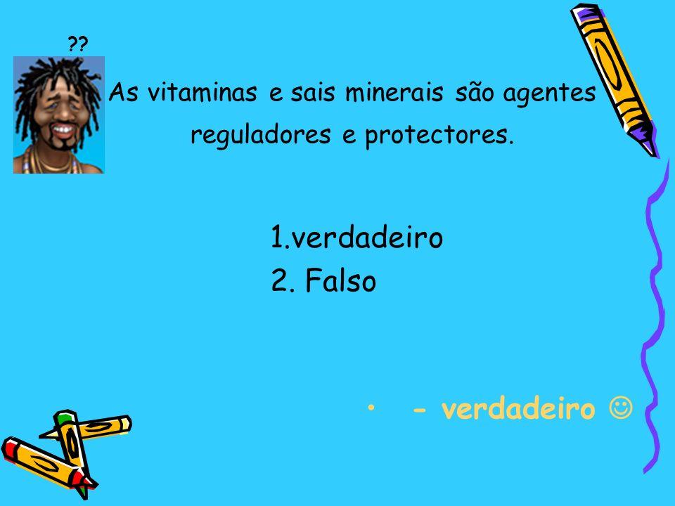 As vitaminas e sais minerais são agentes reguladores e protectores.