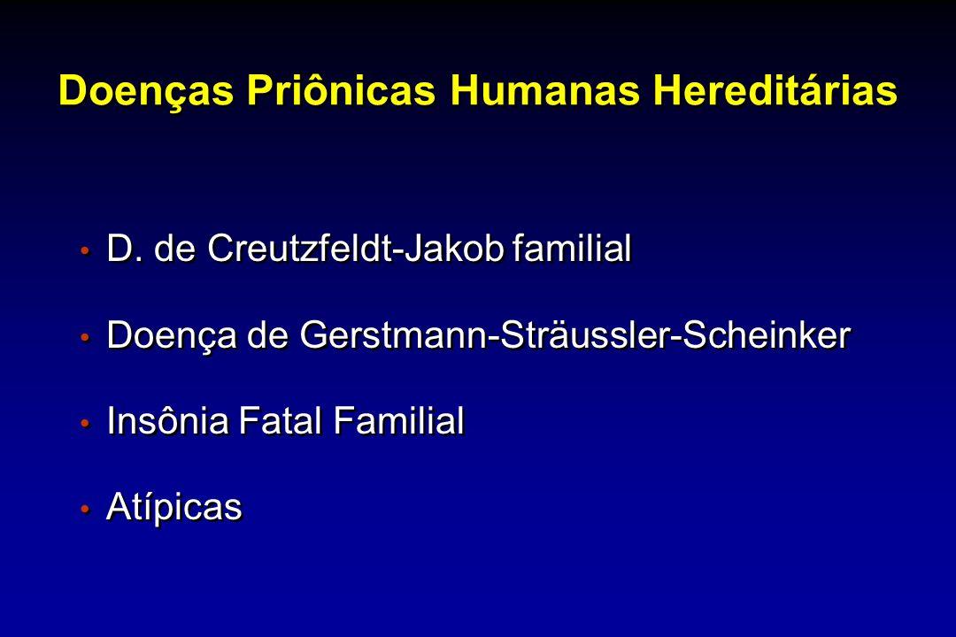 Doenças Priônicas Humanas Hereditárias D. de Creutzfeldt-Jakob familial Doença de Gerstmann-Sträussler-Scheinker Insônia Fatal Familial Atípicas D. de