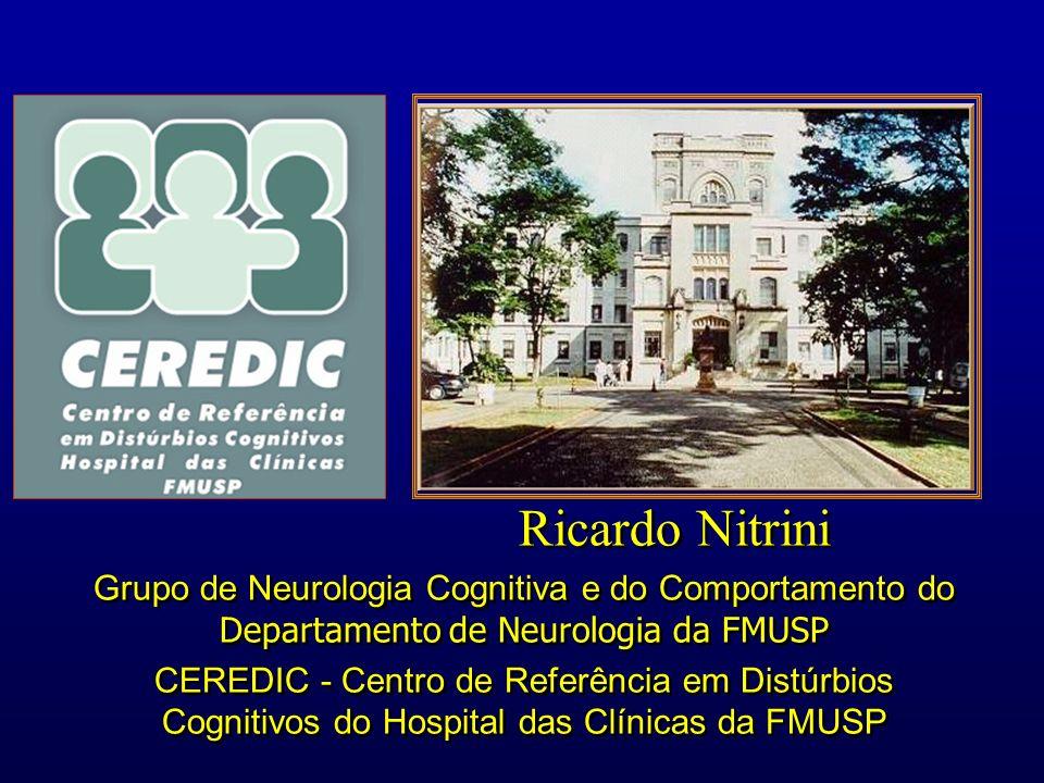 Ricardo Nitrini Grupo de Neurologia Cognitiva e do Comportamento do Departamento de Neurologia da FMUSP CEREDIC - Centro de Referência em Distúrbios C