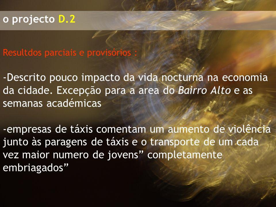 o projecto D.2 Resultdos parciais e provisórios : -Descrito pouco impacto da vida nocturna na economia da cidade. Excepção para a area do Bairro Alto