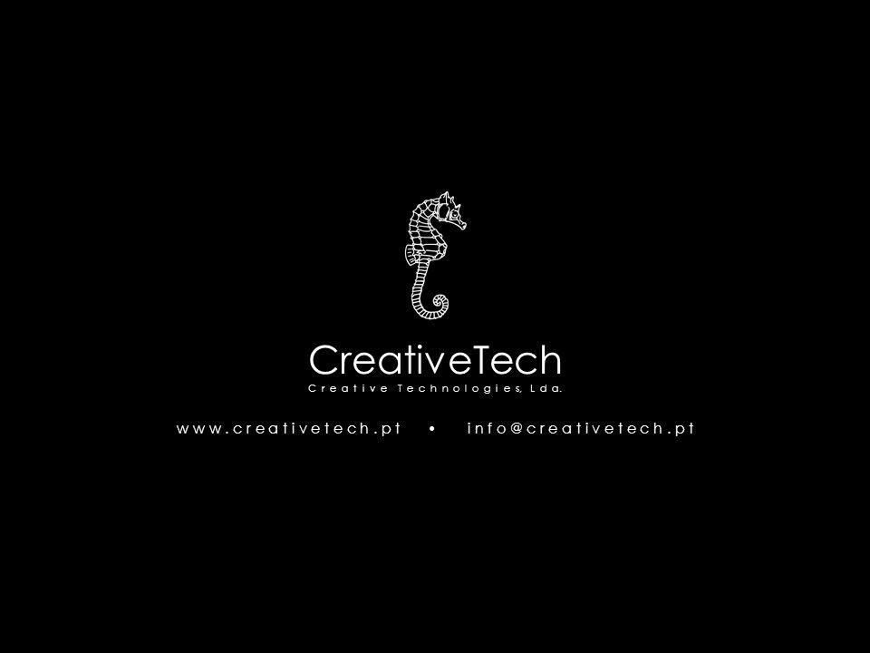 CreativeTech C r e a t i v e T e c h n o l o g i e s, L d a. w w w. c r e a t i v e t e c h. p t i n f o @ c r e a t i v e t e c h. p t