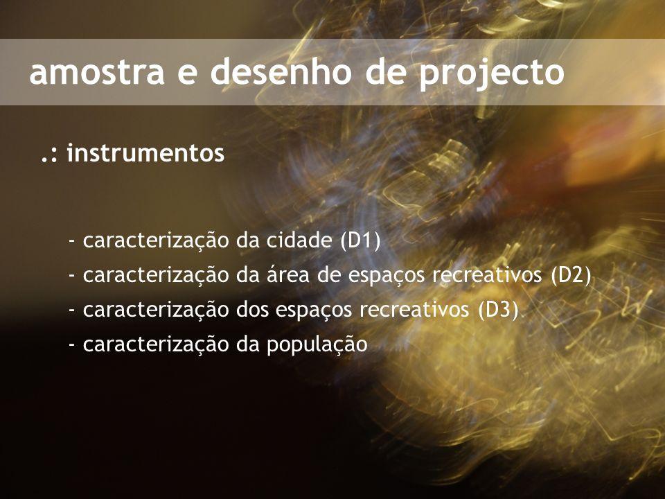 amostra e desenho de projecto.: instrumentos - caracterização da cidade (D1) - caracterização da área de espaços recreativos (D2) - caracterização dos