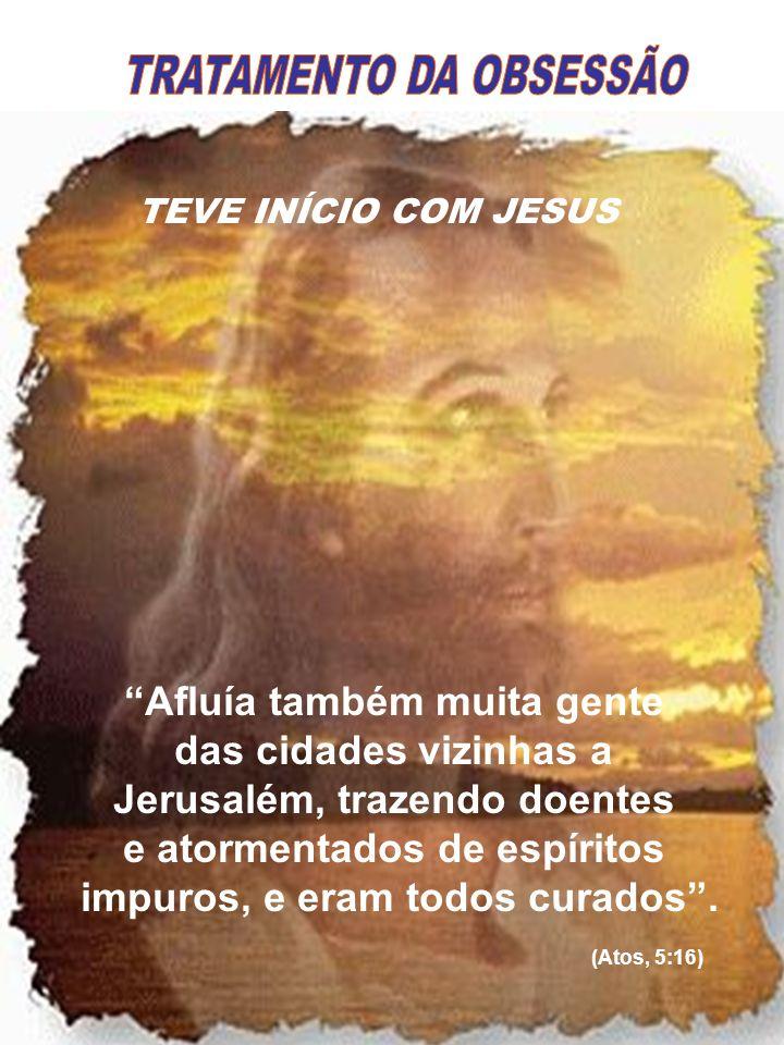 TEVE INÍCIO COM JESUS Afluía também muita gente das cidades vizinhas a Jerusalém, trazendo doentes e atormentados de espíritos impuros, e eram todos c