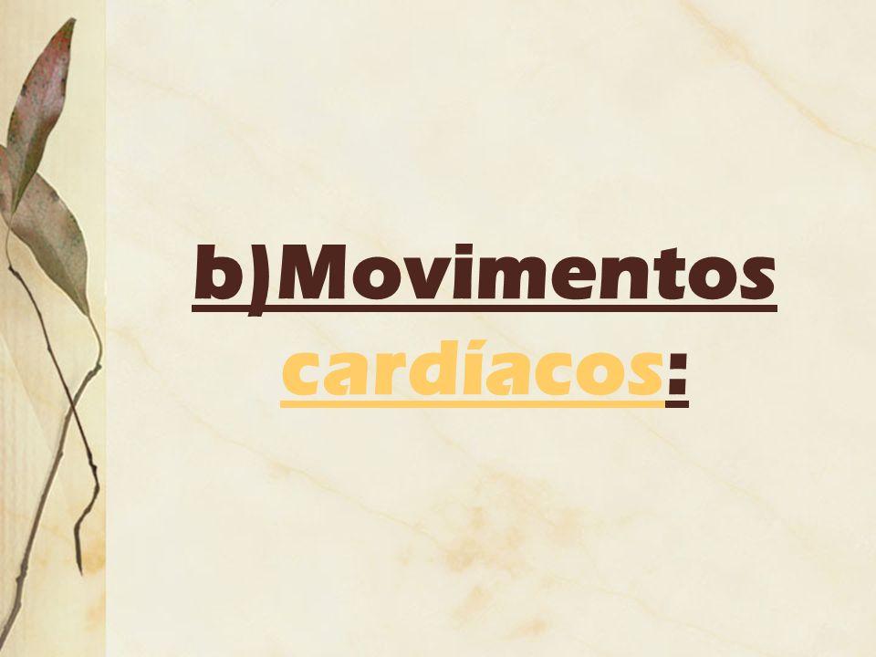 b)Movimentos cardíacos: cardíacos