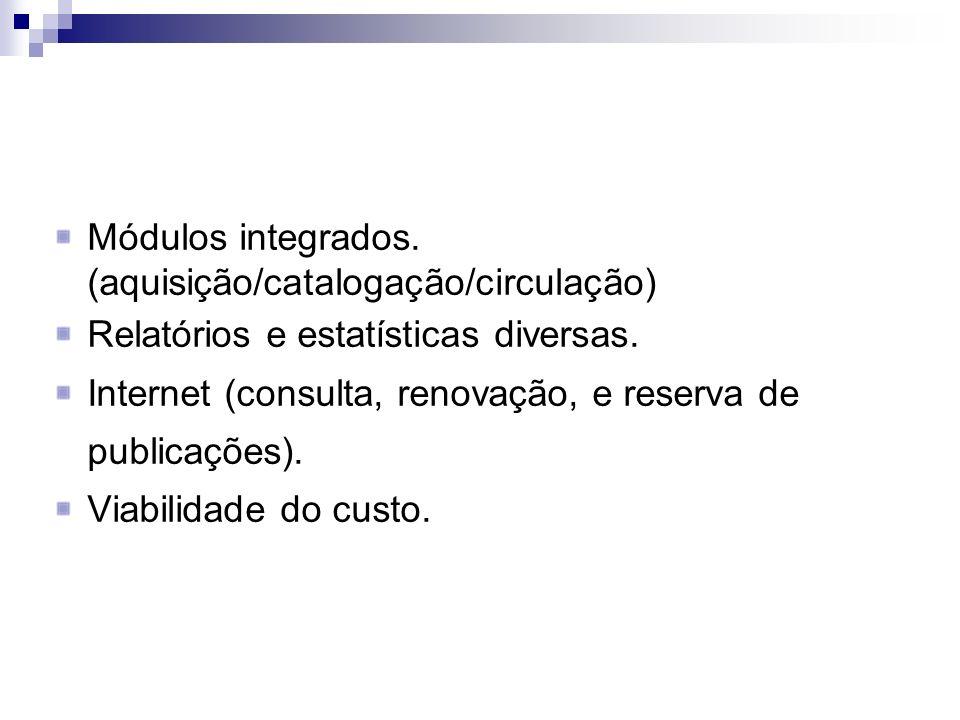 Módulos integrados. (aquisição/catalogação/circulação) Relatórios e estatísticas diversas. Internet (consulta, renovação, e reserva de publicações). V