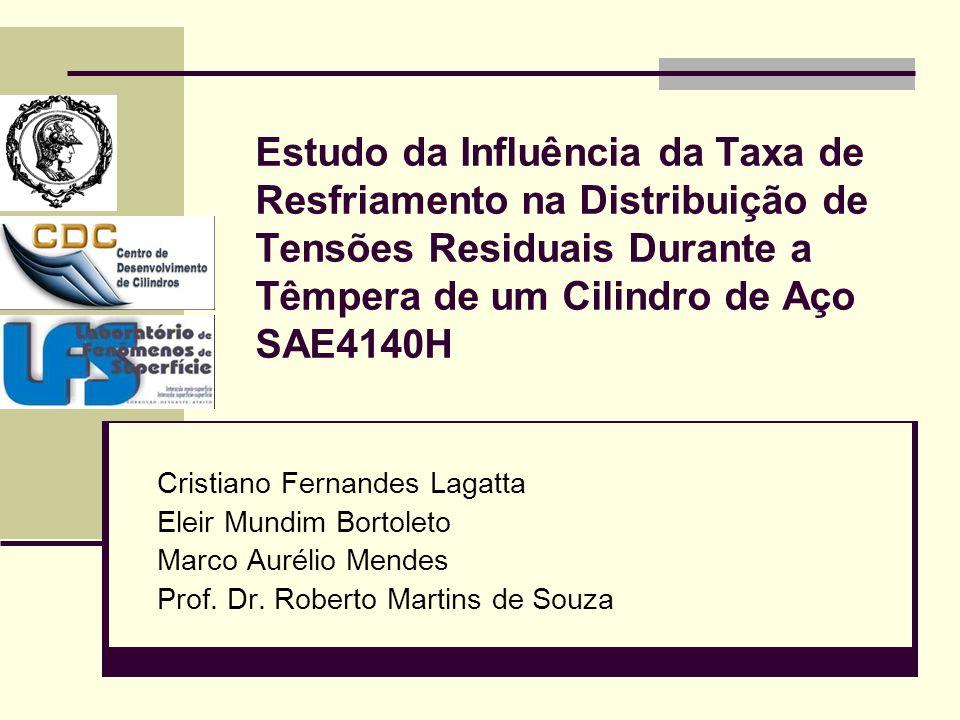 Estudo da Influência da Taxa de Resfriamento na Distribuição de Tensões Residuais Durante a Têmpera de um Cilindro de Aço SAE4140H Cristiano Fernandes