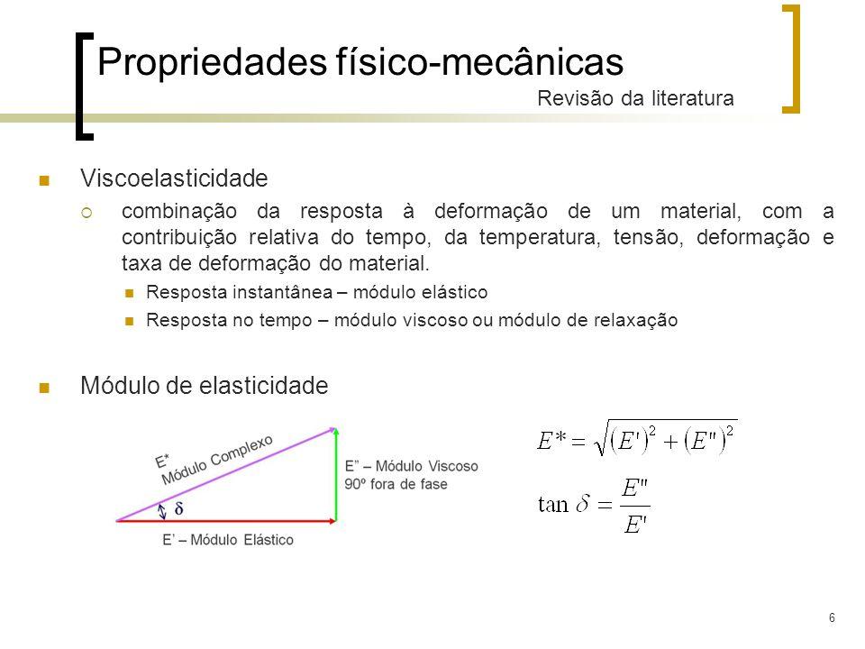 6 Propriedades físico-mecânicas Revisão da literatura Viscoelasticidade combinação da resposta à deformação de um material, com a contribuição relativ