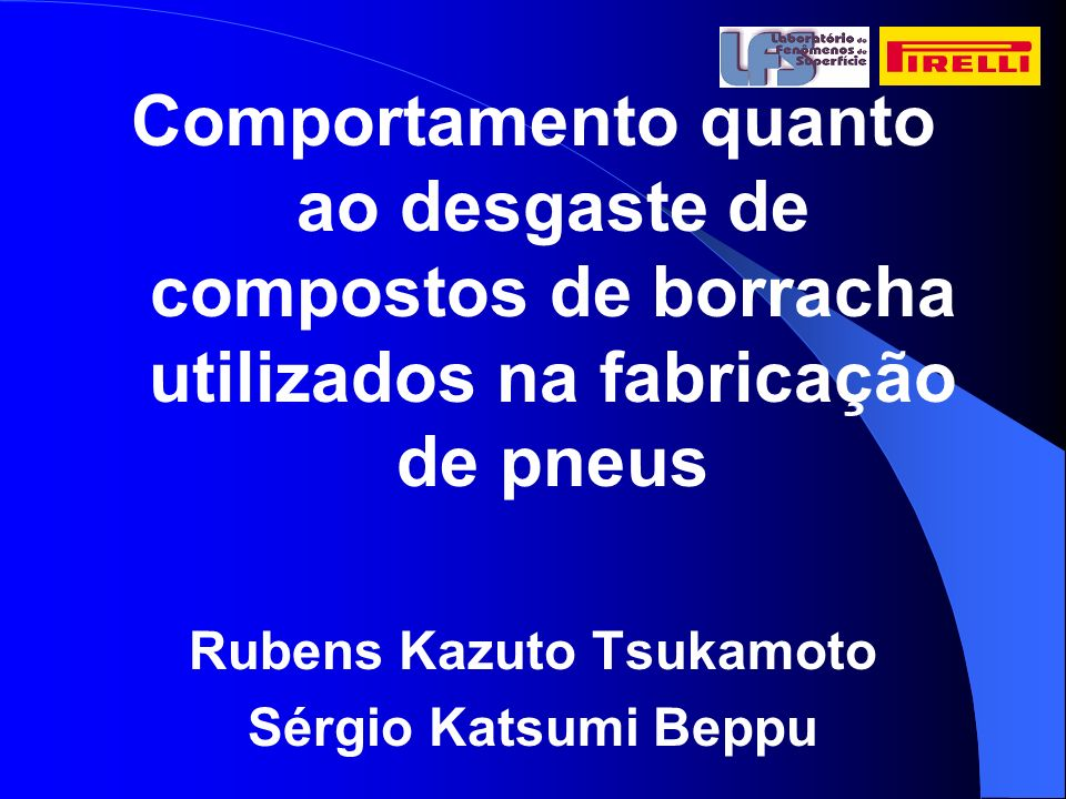 Comportamento quanto ao desgaste de compostos de borracha utilizados na fabricação de pneus Rubens Kazuto Tsukamoto Sérgio Katsumi Beppu