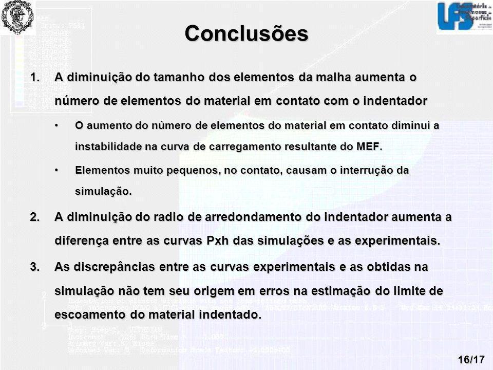 16/17 Conclusões 1.A diminuição do tamanho dos elementos da malha aumenta o número de elementos do material em contato com o indentador O aumento do n